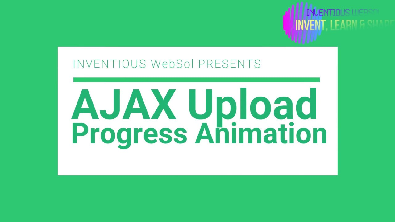 Learn how to upload file using Ajax with progress bar | Inventious WebSol