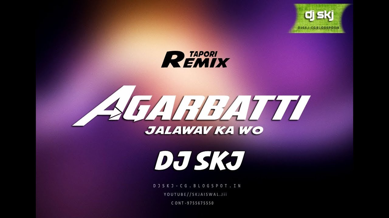 DJ SKJ- CG TAPORI MIX- Agarbatti Jalawav Ka Wo- 2019 CG Remix Song