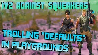 DESTROYING DEFAULTS IN 1V2 - They Stole All My Loot! Fortnite Playgrounds Trolling Funny Moments
