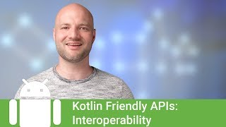 Building Kotlin friendly APIs - Interoperability