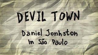 Devil Town: Daniel Johnston in São Paulo