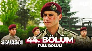 Savaşçı 44. Bölüm