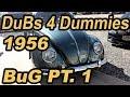Classic VW BuGs Volkswagen 4 Dummies 1956 Oval Beetle Resto PT.1