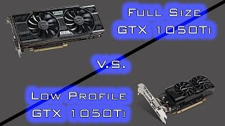 tested: Full Size GTX 1050TI V.S.  Low Profile GTX 1050TI