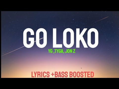 YG - Go Loko ft. Tyga, Jon Z (Lyrics + Bass Boosted) | LYRICS + BASS BOOSTED