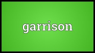 Video shows what garrison means. a permanent military post.. the troops stationed at such occupants.. meaning. how to pronounce, definitio...