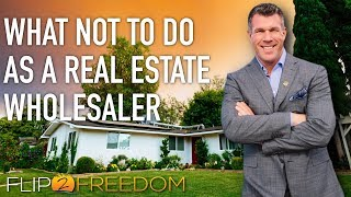 What NOT to Do as a Real Estate Wholesaler