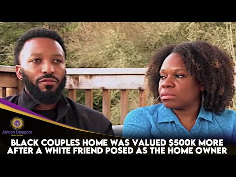 Black Couple's Home Valued $500K Higher After They Had A White Friend Pose As The Homeowner
