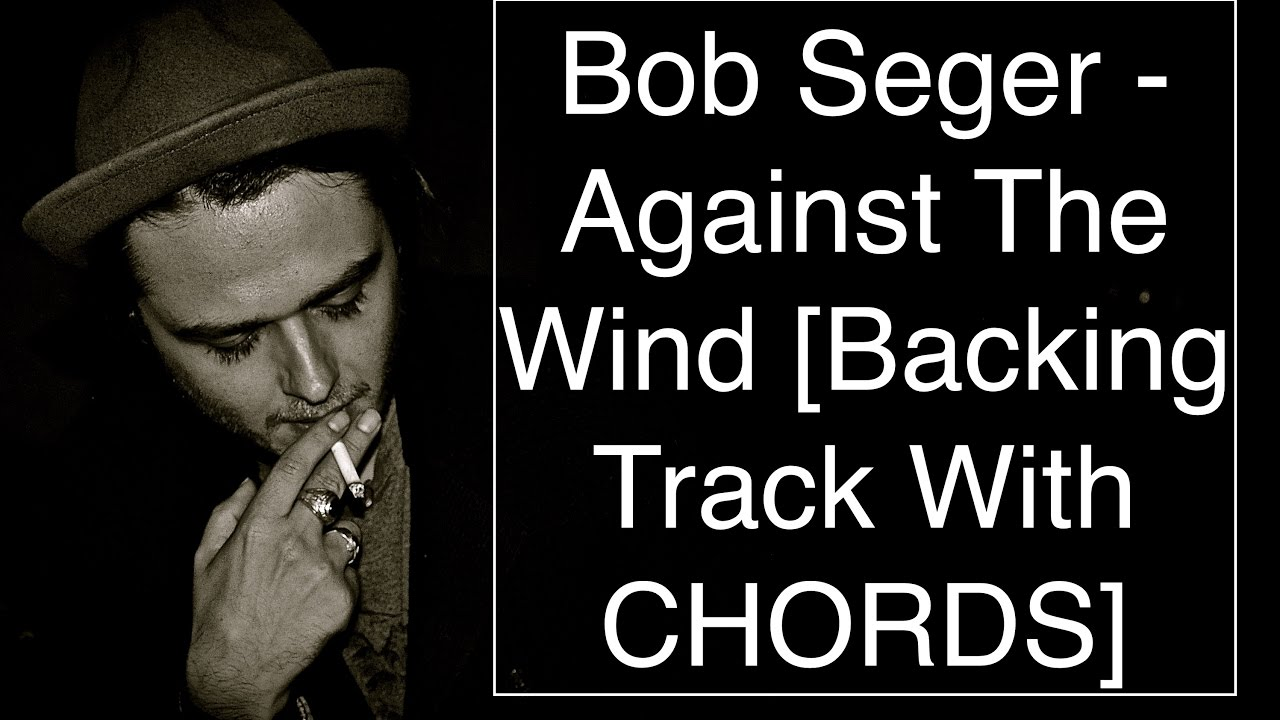 Bob Seger Against The Wind Backing Track With Chords Youtube