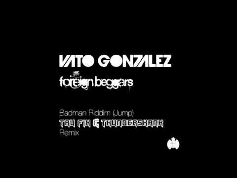 Vato Gonzalez ft Foreign Beggars - 'Badman Riddim (Jump)' (Tru_Fix & Thunderskank Remix)