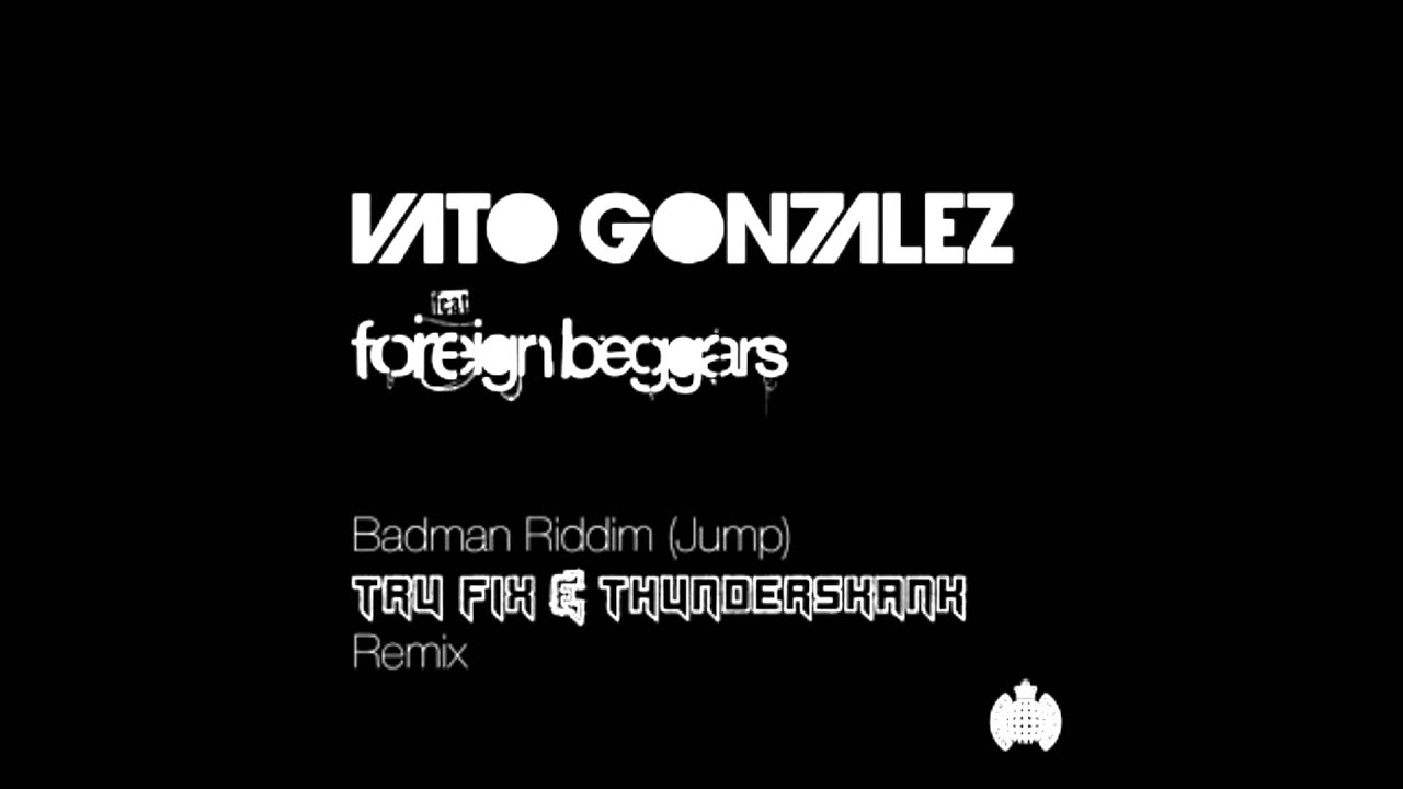 Vato Gonzalez ft Foreign Beggars - 'Badman Riddim (Jump ... - photo#48