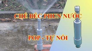 Hướng dẫn chế tạo béc phun nước tưới cây tự động đơn giản, giá rẻ POP Rain Bird sprinkler