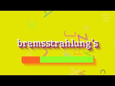 "How to say ""bremsstrahlung"