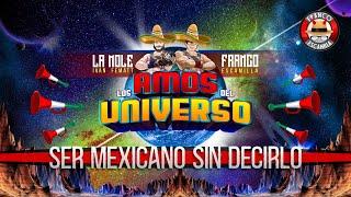 Los Amos del Universo.-  Ser Mexicano Sin Decirlo