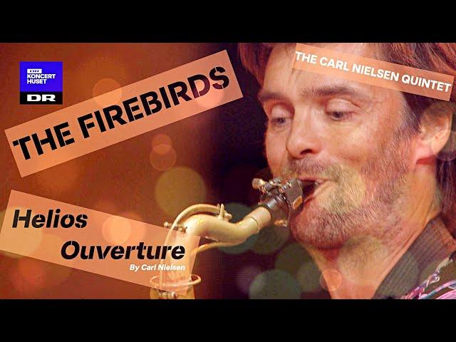 Helios Ouverture - Carl Nielsen // The Firebirds & Carl Nielsen Kvintetten (Sommerscenen LIVE)