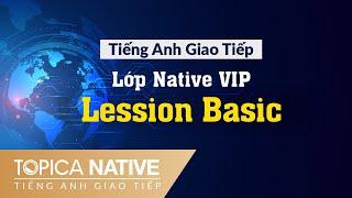 Topica Native lớp học Vip  trình độ Lesson basic