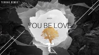 Avicii - You Be Love (Terrak Remix) ft. Billy Raffoul