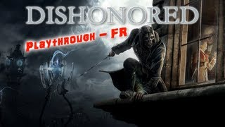 Dishonored - Playthrough FR - Part 10 - Douce vengeance et cache-cache avec Curnow