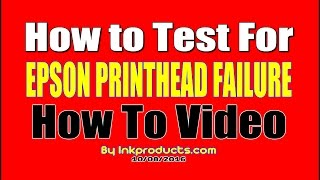 How to test the Epson printhead for failure ! - By inkproducts.com