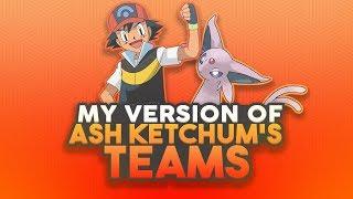 My Version Of Ash Ketchum's Teams! (Gen 1 - 6)