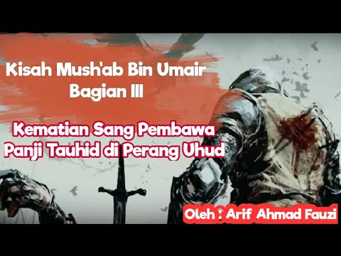 Siroh Sahabat Mush Ab Bin Umair Part Iii Kematian Sang Pejuang Perang Uhud Sehelai Burdah Penutup Youtube