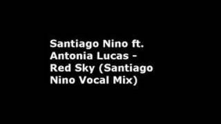 Santiago Nino  - Red Sky (Santiago Nino Vocal Mix] Lyrics