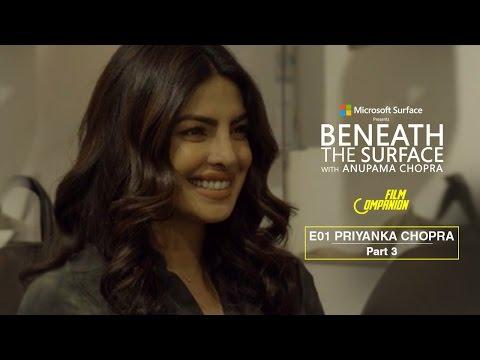 Beneath The Surface   Priyanka Chopra - Part 3