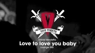 David Vendetta Love To Love You Baby Lounge Mix
