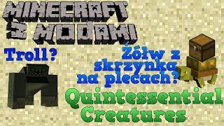 Minecraft z Modami #102 - Quintessential Creatures - Troll?, Żółw z bagażem?