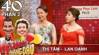 nang dau muon me chong 1 thang roi du o luon  thi tam - lan oanh  mcnd 40