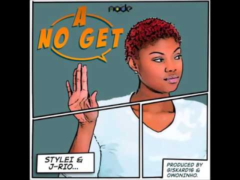 STYLEI - A No Get ( Feat. J-Rio) [Prod. By Giskard 16 & Owoninho]