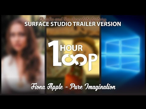 Surface Studio Trailer Music : Pure Imagination - Cover by Fiona Apple [1 hour]