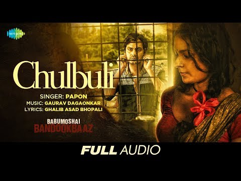 Chulbuli   Audio   Babumoshai Bandookbaaz   Nawazuddin Siddiqui   Papon   Gaurav Dagaonkar