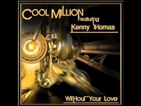 Cool Million   Kenny Thomas  Without Your Love