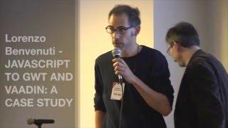 Javascript to GWT and Vaadin: a case study- Lorenzo Benvenuti #GWTcon2015