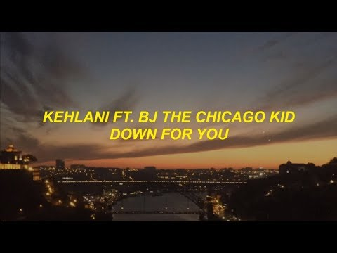 kehlani - down for you ft. bj the chicago kid lyrics
