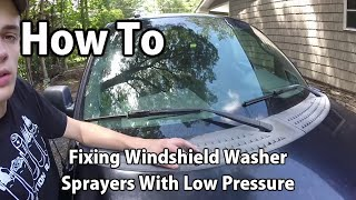 How To: Fixing Low Pressure Windshield Washer Sprayers