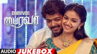 Bairavaa Jukebox  Bairavaa Tamil Songs  Vijay, Keerthy Suresh  Santhosh Narayanan, Vairamuthu