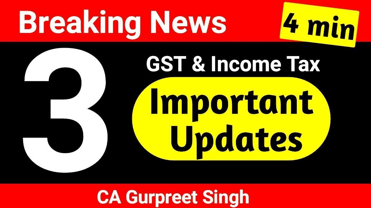 Most Important updates in Income Tax & GST Notified, GST New latest updates,GST Recent Notifications