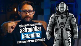 Uzayda izole yaşayabilen astronotlar karantina konusunda bize ne öğretebilir?