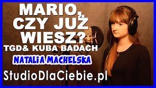 Mario, czy już wiesz? - TGD i Kuba Badach (cover by Natalia Machelska) #1300