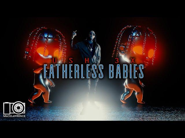 Ush 3x - Fatherless Babies - Dir By @MackLawrenceFilms