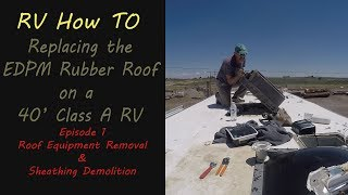 RV How To - Replace your roof... Episode 1 Equipment and Sheathing Removal