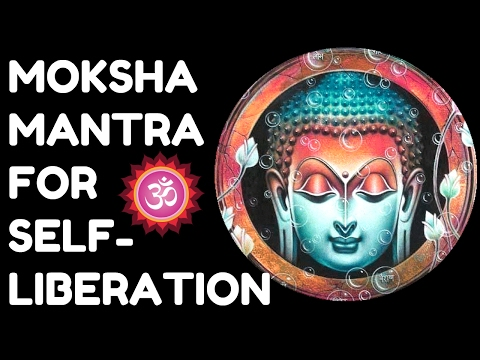 MOKSHA MANTRA : FOR SELF-LIBERATION, PEACE AND HAPPINESS : VERY POWERFUL !