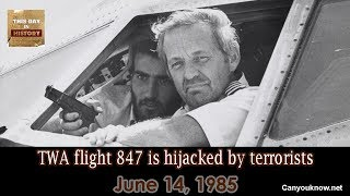 TWA flight 847 is hijacked by terrorists Jun 14, 1985