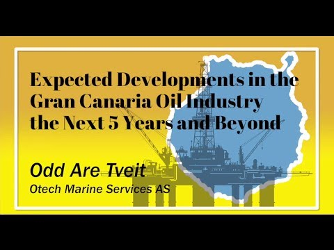 "Odd Are Tveit - ""Expected Developments in the Gran Canaria Oil Industry the Next 5 Years and Beyond"""