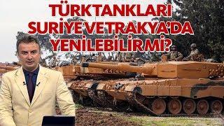 Türk tankları Suriye ve Trakya'da yenilebilir mi?