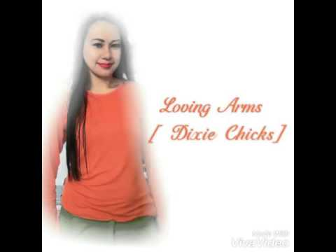 LOVING ARMS by:Dixie Chicks