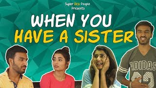 Super Desi People - | When You Have a Sister