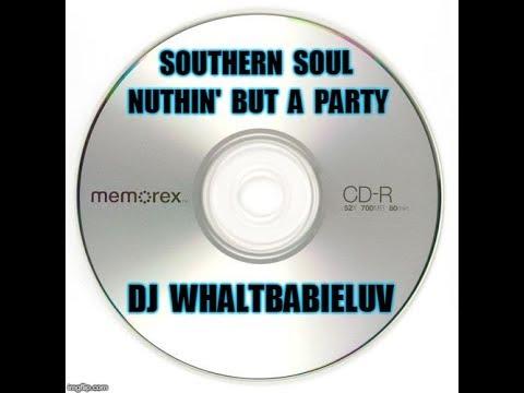 "Southern Soul / Soul Blues / R&B Mix 2018 - ""Nuthin' But A Party"" (Dj WhaltBabieLuv)"